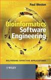 Bioinformatics Software Engineering : Delivering Effective Applications, Weston, Paul, 0470857722