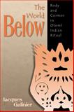 The World Below : Body and Cosmos in Otomí Indian Ritual, Galinier, Jacques, 0870817728