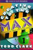 Creative to the Max, Todd Clark, 0899007724