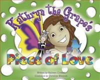 Kathryn the Grape's Piece of Love, Kathryn Cloward, 098292772X