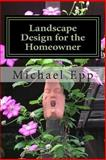 Landscape Design for the Homeowner, Michael Epp, 1495297721