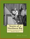 Stories of a Northwest Boy, Dale Lund, 149536772X