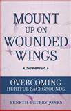 Mount up on Wounded Wings, Beneth P. Jones, 089084772X