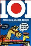 101 American English Idioms : Learn to Speak Like an American Straight from the Horse's Mouth, Collis, Harry, 0071487727