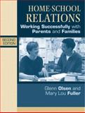 Home-School Relations : Working Successfully with Parents and Families, Olsen, Glenn W. and Fuller, Mary Lou, 0205367720