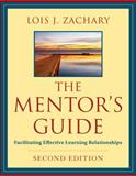The Mentor's Guide : Facilitating Effective Learning Relationships, Zachary, Lois J., 047090772X