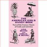 The American Girl's Handy Book, Lina Beard and Adelia B. Beard, 0486467724