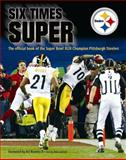 Six Times Super : The Official Book of the Super Bowl XLIII Champion Pittsburgh Steelers, , 097026772X
