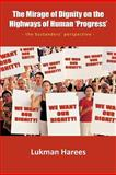 The Mirage of Dignity on the Highways of Human 'progress', Lukman Harees, 1467007722