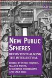 New Public Spheres Recontextualizing the Intellectual, Thijssen, Peter and Weyns, Walter, 1472407725