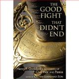 The Good Fight That Didn't End : Henry P. Goddard's Accounts of Civil War and Peace, Zon, Calvin Goddard, 1570037728