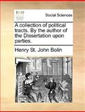 A Collection of Political Tracts by the Author of the Dissertation upon Parties, Henry St. John Bolin, 1170377726