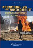 International Law and Armed Conflict : Fundamental Principles and Contemporary Challenges in the Law of War, Blank, Laurie, 1454817720