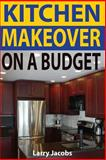 Kitchen Makeover on a Budget, Larry Jacobs, 1494277727