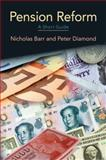 Pension Reform : A Short Guide, Barr, Nicholas and Diamond, Peter A., 0195387724