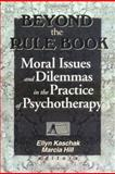 Beyond the Rule Book : Moral Issues and Dilemmas in the Practice of Psychotherapy, Marcia Hill, Ellyn Kaschak, 078900772X