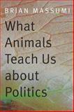 What Animals Teach Us about Politics, Brian Massumi, 0822357720