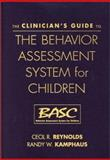 The Clinician's Guide to the Behavior Assessment System for Children (BASC), Reynolds, Cecil and Kamphaus, Randy W., 1572307722