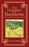 The Dragon's Backbone and Other Stories in Poems and Prose, Guy Paulley, 1847487726