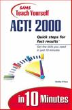 Sams Teach Yourself Act! 2000 in 10 Minutes, O'Hara, Shelley, 0672317729