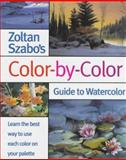 Zoltan Szabo's Color-by-Color Guide to Watercolor, Zoltan Szabo, 0891347720