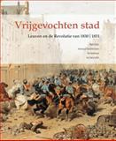 Vrijgevochten Stad : Leuven en de Revolutie Van 1830/1831, , 9042917725