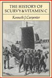 The History of Scurvy and Vitamin C, Carpenter, Kenneth J., 0521347734