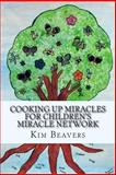 Cooking up Miracles for Children's Miracle Network, Kim Beavers, 149919773X