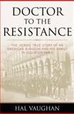 Doctor to the Resistance, Hal Vaughan, 1574887734