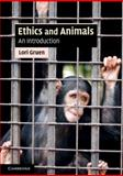 Ethics and Animals : An Introduction, Gruen, Lori, 0521717736