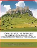 Catalogue of the Batrachia Salientia S Ecaudata in the Collection of the British Museum, British Museum, 1149307730