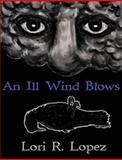 An Ill Wind Blows, Lori Lopez, 1484097734