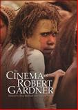The Cinema of Robert Gardner, , 1845207734