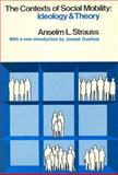 The Contexts of Social Mobility : Ideology and Theory, Strauss, Anselm L., 0202307735
