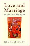 Love and Marriage in the Middle Ages, Duby, Georges, 0226167739