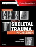Green's Skeletal Trauma in Children : Expert Consult: Online and Print, Mencio, Gregory A. and Swiontkowski, Marc F., 0323187730