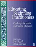 Educating Beginning Practitioners : Challenges for Health Professional Education, Higgs, Joy and Edwards, Helen, 0750637730