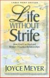 Life Without Strife : How God Can Heal and Restore Troubled Relationships, Meyer, Joyce, 0802727735