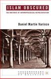 Islam Obscured : The Rhetoric of Anthropological Representation, Varisco, Daniel Martin and Varisco, Daniel, 1403967733