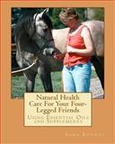 Natural Health Care for Your Four- Legged Friends, Sara Kenney, 1450567738