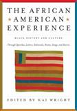 The African American Experience : Black History and Culture Through Speeches, Letters, Editorials, Poems, Songs, and Stories, Wright, Kai, 1579127738