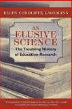 An Elusive Science : The Troubling History of Education Research, Lagemann, Ellen Condliffe, 0226467732