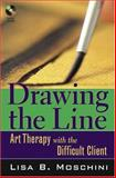 Drawing the Line : Art Therapy with the Difficult Client, Moschini, Lisa B., 0471687731