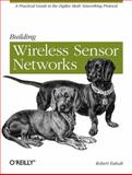 Wireless Sensor Networks : A Practical Guide to the ZigBee Mesh Networking Protocol, Faludi, Robert, 0596807732