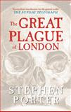 The Great Plague of London, Stephen Porter, 1445607735