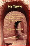 My Town : A Memoir of Albuquerque, New Mexico in Poems, Prose and Photographs, Randall, Margaret, 0916727734