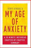 My Age of Anxiety by Scott Stossel: a 30-Minute Chapter-by-Chapter Summary, InstaRead Summaries, 1496187733