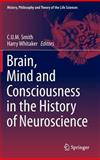 Brain, Mind and Consciousness in the History of Neuroscience, , 9401787735