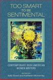 Too Smart to Be Sentimental : Contemporary Irish American Women Writers, , 0268027730