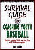 Survival Guide for Coaching Youth Baseball, Daniel Keller, 0736087737